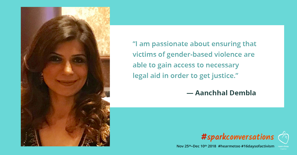 """""""I am passionate about ensuring that victims of gender-based violence are able to gain access to necessary legal aid in order to get justice."""" - Aanchhal Dembla"""
