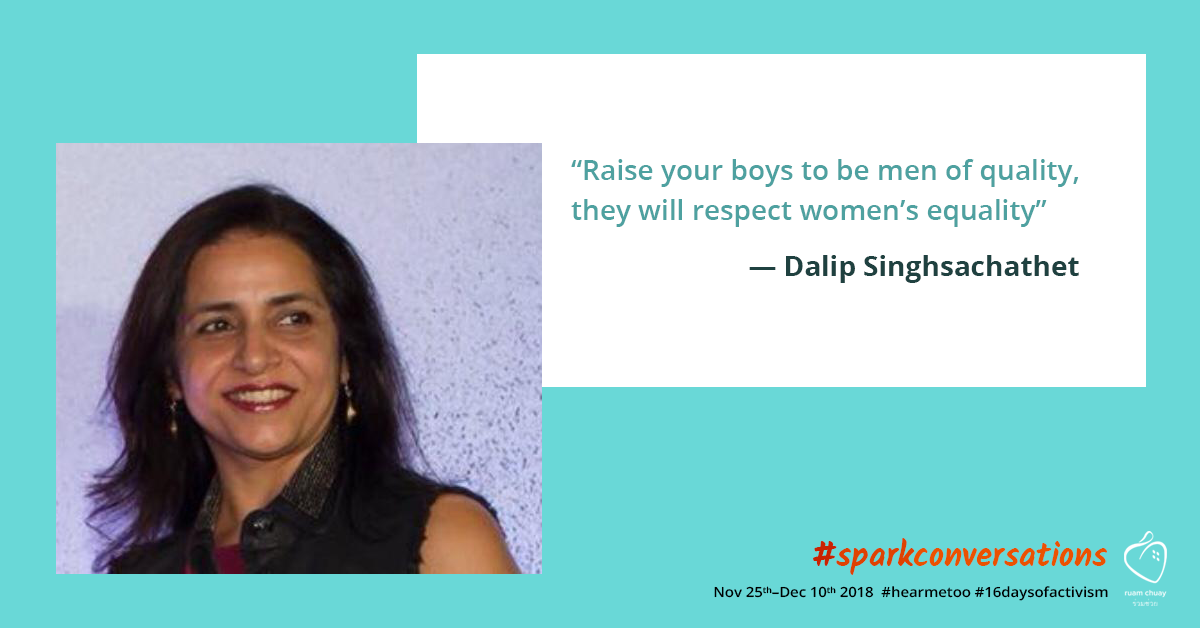 """""""Raise your boys to be men of quality, they will respect women's equality"""" - Dalip Singhsachathet"""